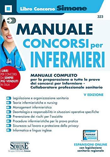 Manuale concorsi per infermieri. Manuale completo per la preparazione a tutte le prove dei concorsi per infermiere-collaboratore professionale sanitario. Con espansione online